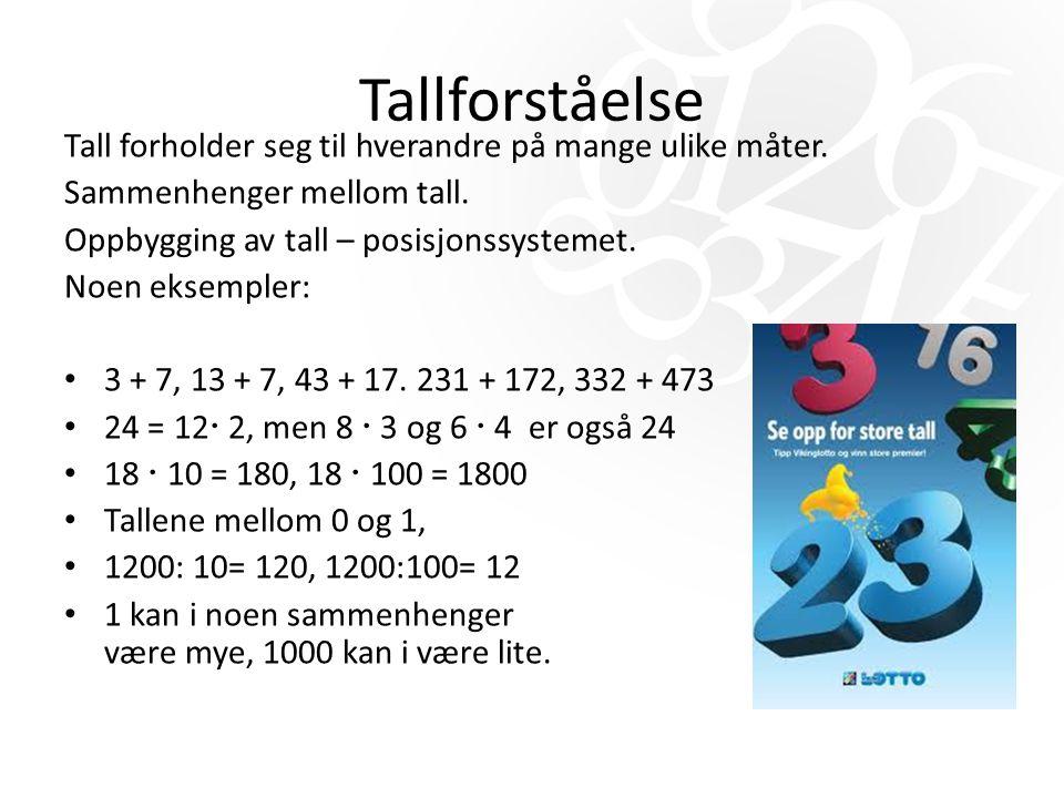 Tallforståelse Tall forholder seg til hverandre på mange ulike måter. Sammenhenger mellom tall. Oppbygging av tall – posisjonssystemet. Noen eksempler