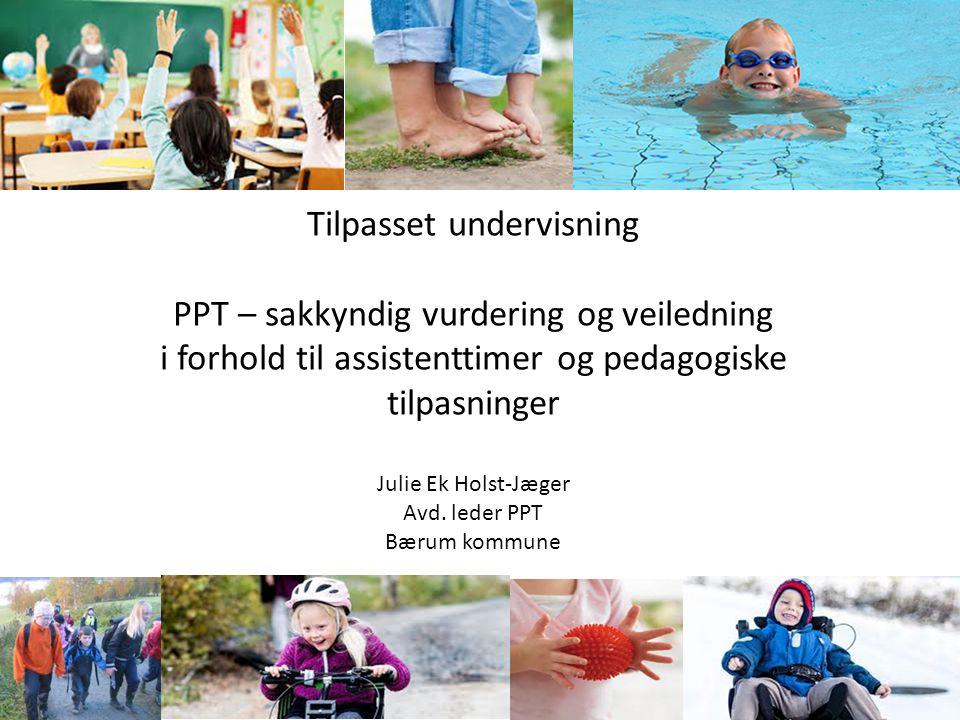 Tilpasset undervisning PPT – sakkyndig vurdering og veiledning i forhold til assistenttimer og pedagogiske tilpasninger Julie Ek Holst-Jæger Avd. lede