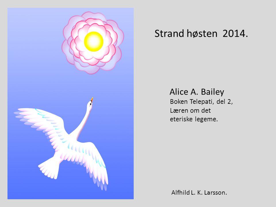 Strand høsten 2014. Alice A. Bailey Boken Telepati, del 2, Læren om det eteriske legeme. Alfhild L. K. Larsson.. Alfhild L. K. Larsson.