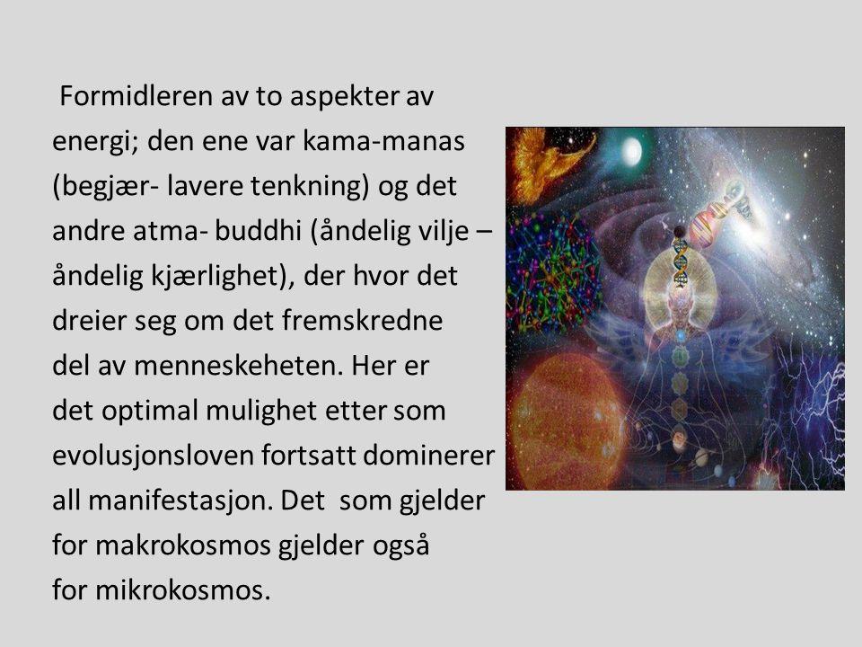 Formidleren av to aspekter av energi; den ene var kama-manas (begjær- lavere tenkning) og det andre atma- buddhi (åndelig vilje – åndelig kjærlighet),