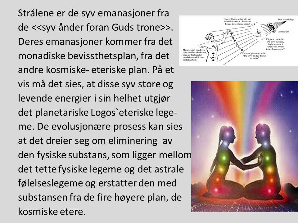 Strålene er de syv emanasjoner fra de >. Deres emanasjoner kommer fra det monadiske bevissthetsplan, fra det andre kosmiske- eteriske plan. På et vis