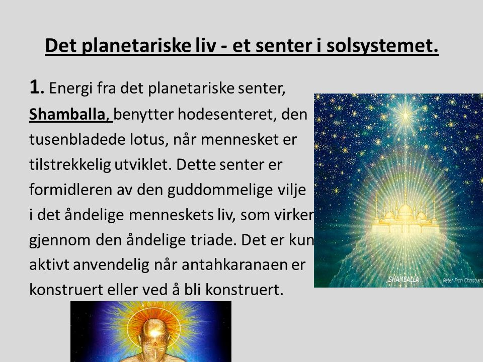 Det planetariske liv - et senter i solsystemet. 1. Energi fra det planetariske senter, Shamballa, benytter hodesenteret, den tusenbladede lotus, når m