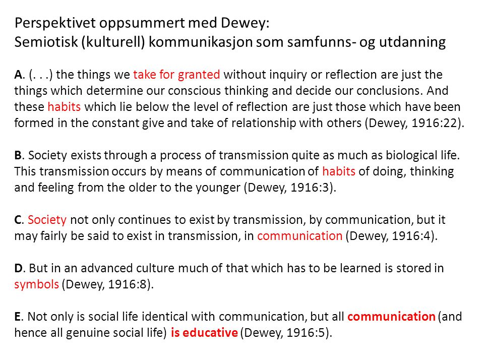 Perspektivet oppsummert med Dewey: Semiotisk (kulturell) kommunikasjon som samfunns- og utdanning A.