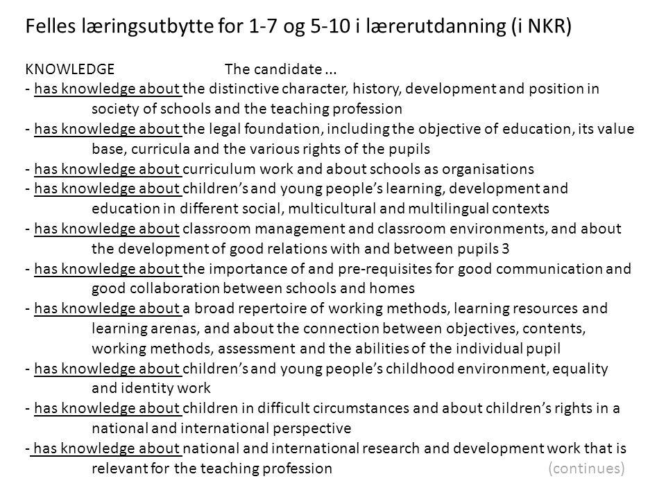 Felles læringsutbytte for 1-7 og 5-10 i lærerutdanning (i NKR) KNOWLEDGE The candidate...