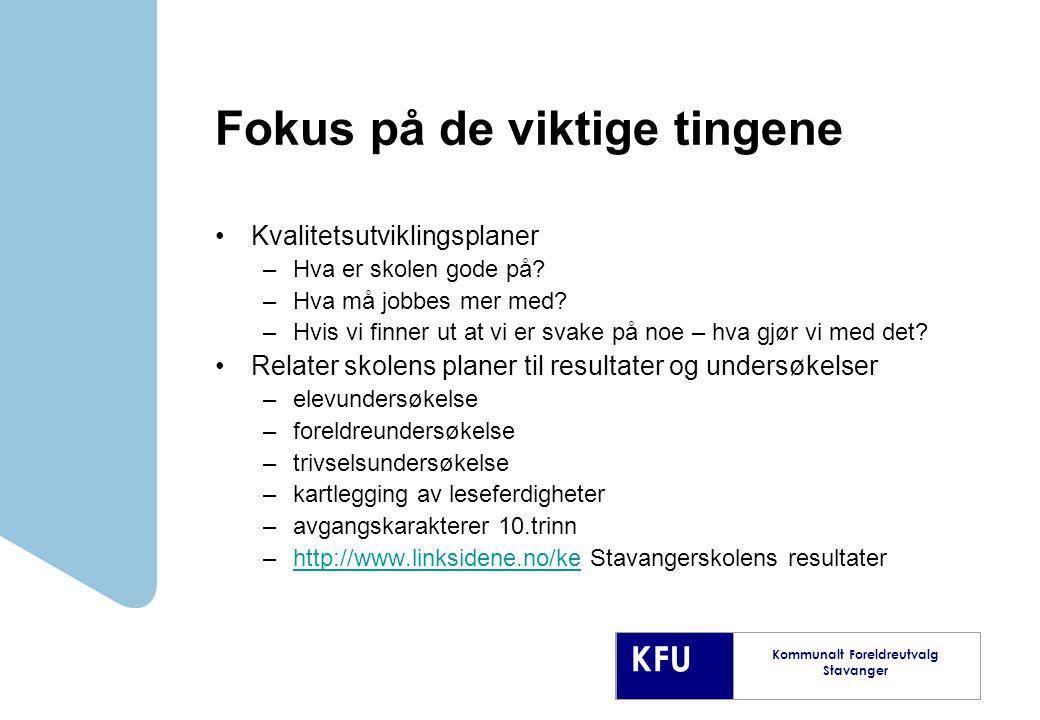 KFU Kommunalt Foreldreutvalg Stavanger Fokus på de viktige tingene Kvalitetsutviklingsplaner –Hva er skolen gode på.
