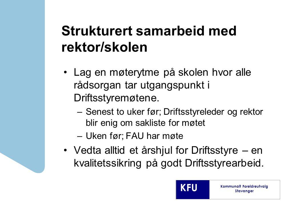 KFU Kommunalt Foreldreutvalg Stavanger Strukturert samarbeid med rektor/skolen Lag en møterytme på skolen hvor alle rådsorgan tar utgangspunkt i Driftsstyremøtene.