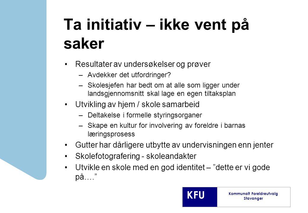 KFU Kommunalt Foreldreutvalg Stavanger Ta initiativ – ikke vent på saker Resultater av undersøkelser og prøver –Avdekker det utfordringer.