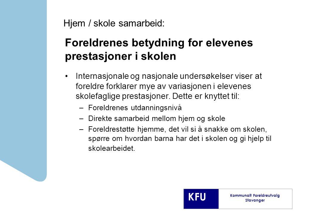 KFU Kommunalt Foreldreutvalg Stavanger Foreldrenes betydning for elevenes prestasjoner i skolen Internasjonale og nasjonale undersøkelser viser at foreldre forklarer mye av variasjonen i elevenes skolefaglige prestasjoner.
