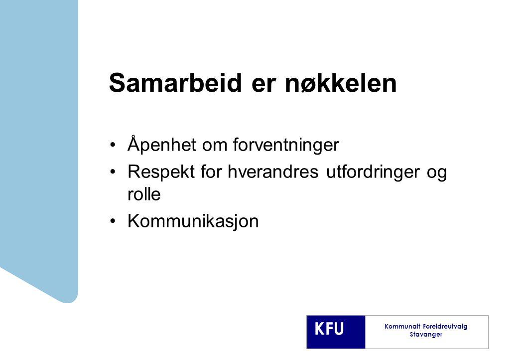 KFU Kommunalt Foreldreutvalg Stavanger Samarbeid er nøkkelen Åpenhet om forventninger Respekt for hverandres utfordringer og rolle Kommunikasjon