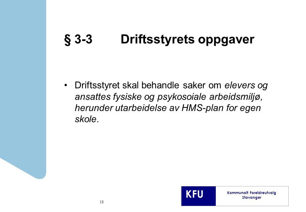 KFU Kommunalt Foreldreutvalg Stavanger § 3-3 Driftsstyrets oppgaver Driftsstyret skal behandle saker om elevers og ansattes fysiske og psykosoiale arbeidsmiljø, herunder utarbeidelse av HMS-plan for egen skole.