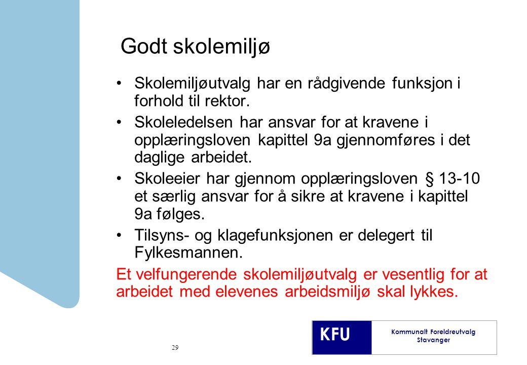 KFU Kommunalt Foreldreutvalg Stavanger 29 Godt skolemiljø Skolemiljøutvalg har en rådgivende funksjon i forhold til rektor.