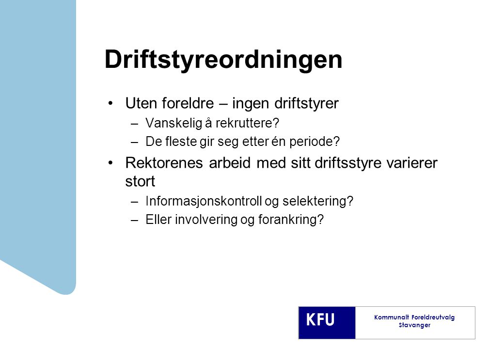 KFU Kommunalt Foreldreutvalg Stavanger Driftstyreordningen Uten foreldre – ingen driftstyrer –Vanskelig å rekruttere.