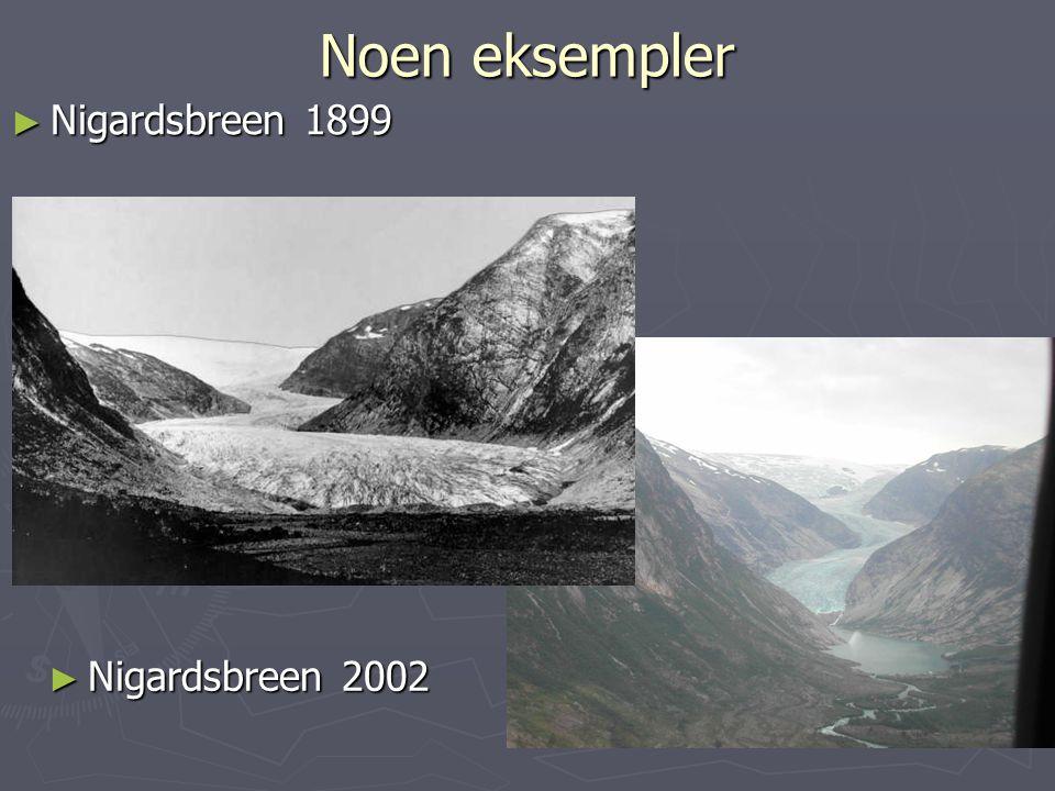 Noen eksempler ► Nigardsbreen 1899 ► Nigardsbreen 2002
