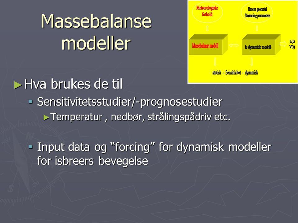 Massebalanse modeller ► Hva brukes de til  Sensitivitetsstudier/-prognosestudier ► Temperatur, nedbør, strålingspådriv etc.
