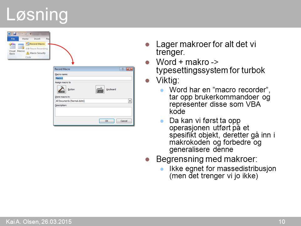 """Kai A. Olsen, 26.03.2015 10 Løsning Lager makroer for alt det vi trenger. Word + makro -> typesettingssystem for turbok Viktig: Word har en """"macro rec"""