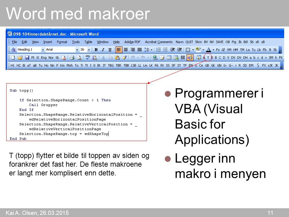 Kai A. Olsen, 26.03.2015 11 Word med makroer Programmerer i VBA (Visual Basic for Applications) Legger inn makro i menyen T (topp) flytter et bilde ti