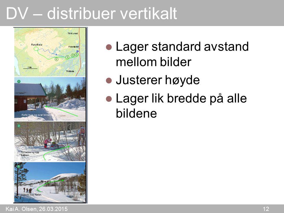 Kai A. Olsen, 26.03.2015 12 DV – distribuer vertikalt Lager standard avstand mellom bilder Justerer høyde Lager lik bredde på alle bildene