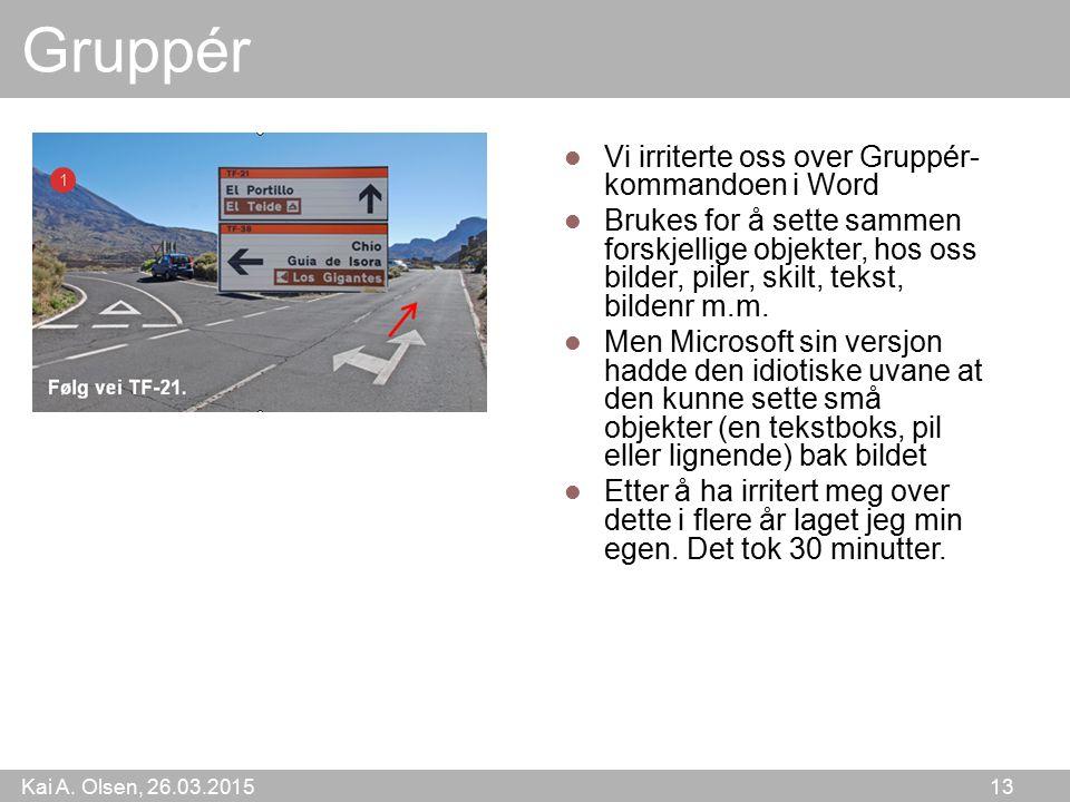 Kai A. Olsen, 26.03.2015 13 Gruppér Vi irriterte oss over Gruppér- kommandoen i Word Brukes for å sette sammen forskjellige objekter, hos oss bilder,