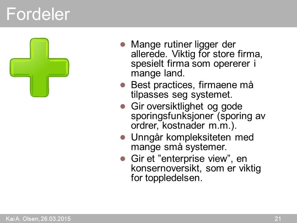Kai A. Olsen, 26.03.2015 21 Fordeler Mange rutiner ligger der allerede. Viktig for store firma, spesielt firma som opererer i mange land. Best practic
