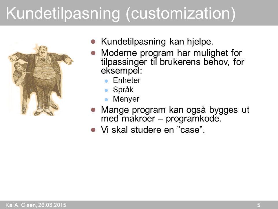 Kai A. Olsen, 26.03.2015 5 Kundetilpasning (customization) Kundetilpasning kan hjelpe. Moderne program har mulighet for tilpassinger til brukerens beh