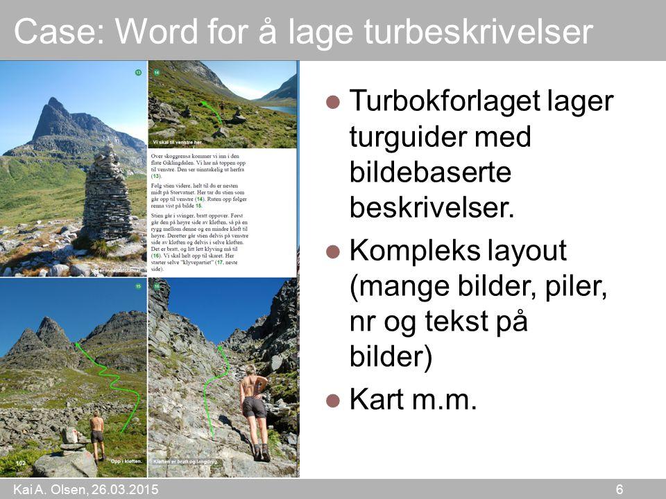 Kai A. Olsen, 26.03.2015 6 Case: Word for å lage turbeskrivelser Turbokforlaget lager turguider med bildebaserte beskrivelser. Kompleks layout (mange