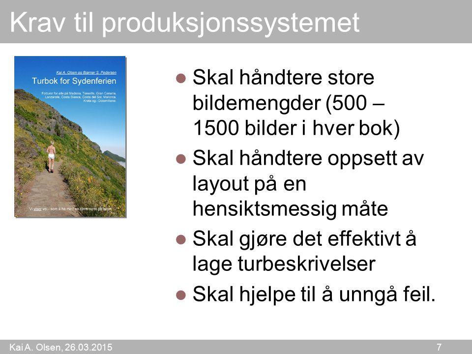 Kai A. Olsen, 26.03.2015 7 Krav til produksjonssystemet Skal håndtere store bildemengder (500 – 1500 bilder i hver bok) Skal håndtere oppsett av layou