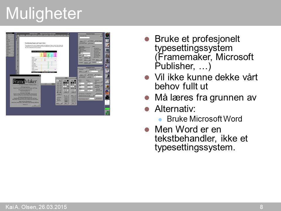 Kai A. Olsen, 26.03.2015 8 Muligheter Bruke et profesjonelt typesettingssystem (Framemaker, Microsoft Publisher, …) Vil ikke kunne dekke vårt behov fu