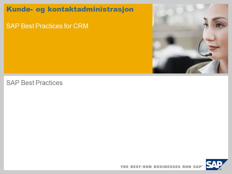 Kunde- og kontaktadministrasjon SAP Best Practices for CRM SAP Best Practices