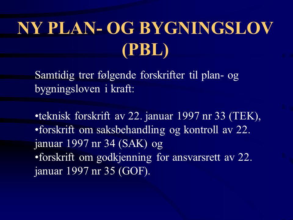 NY PLAN- OG BYGNINGSLOV (PBL) Samtidig trer følgende forskrifter til plan- og bygningsloven i kraft: teknisk forskrift av 22. januar 1997 nr 33 (TEK),