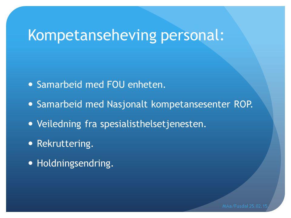 Kompetanseheving personal: Samarbeid med FOU enheten. Samarbeid med Nasjonalt kompetansesenter ROP. Veiledning fra spesialisthelsetjenesten. Rekrutter
