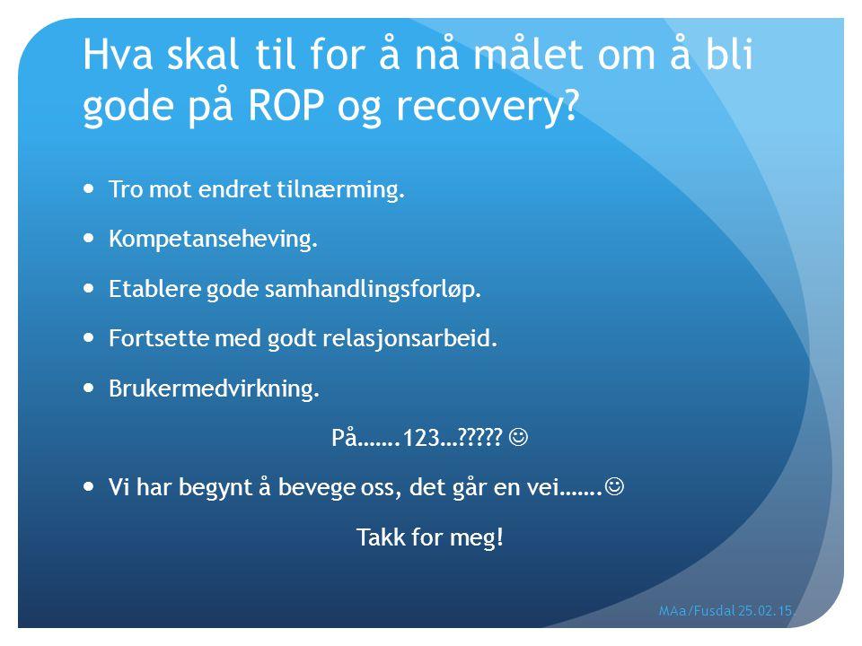 Hva skal til for å nå målet om å bli gode på ROP og recovery? Tro mot endret tilnærming. Kompetanseheving. Etablere gode samhandlingsforløp. Fortsette