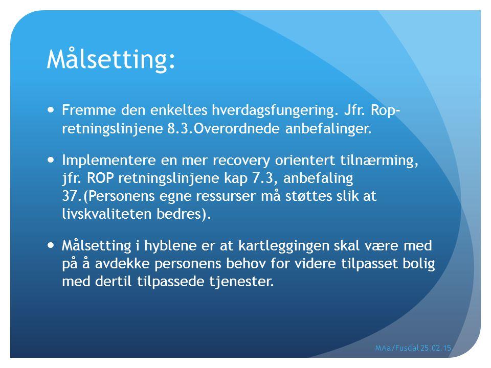 Målsetting: Fremme den enkeltes hverdagsfungering. Jfr. Rop- retningslinjene 8.3.Overordnede anbefalinger. Implementere en mer recovery orientert tiln