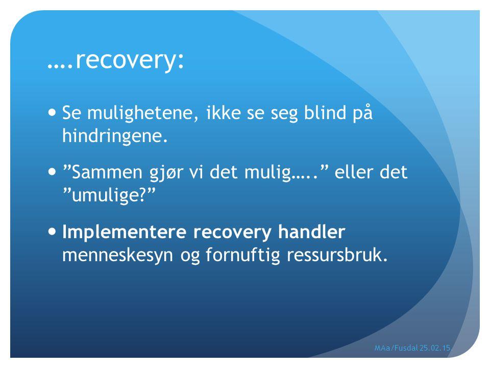 """….recovery: Se mulighetene, ikke se seg blind på hindringene. """"Sammen gjør vi det mulig….."""" eller det """"umulige?"""" Implementere recovery handler mennesk"""