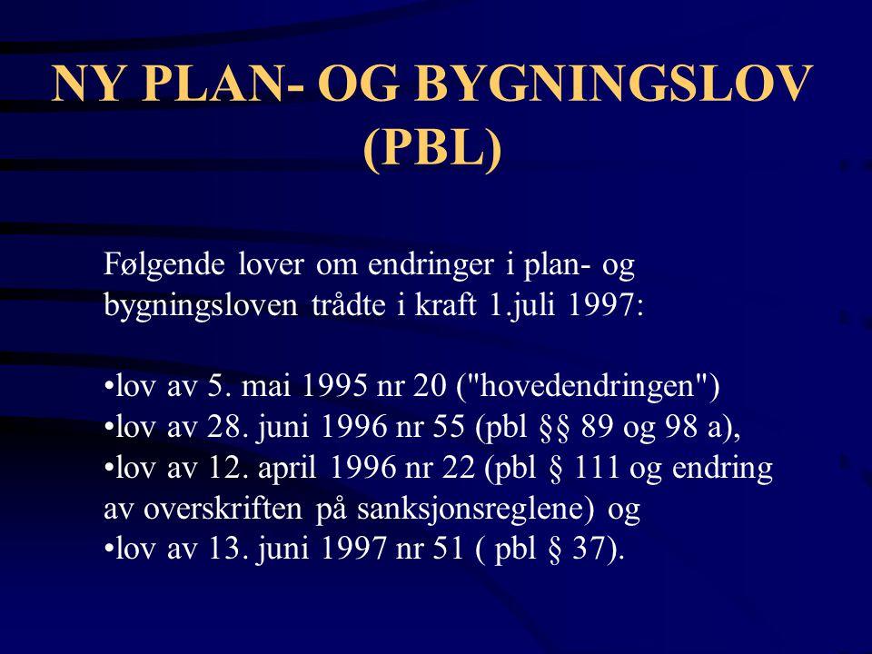 NY PLAN- OG BYGNINGSLOV (PBL) Følgende lover om endringer i plan- og bygningsloven trådte i kraft 1.juli 1997: lov av 5. mai 1995 nr 20 (
