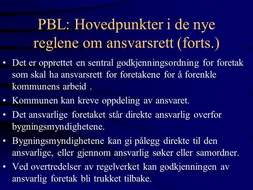 PBL: Hovedpunkter i de nye reglene om ansvarsrett (forts.) Det er opprettet en sentral godkjenningsordning for foretak som skal ha ansvarsrett for for