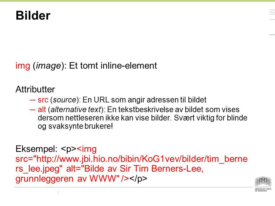 Bilder img (image): Et tomt inline-element Attributter — src (source): En URL som angir adressen til bildet — alt (alternative text): En tekstbeskrive