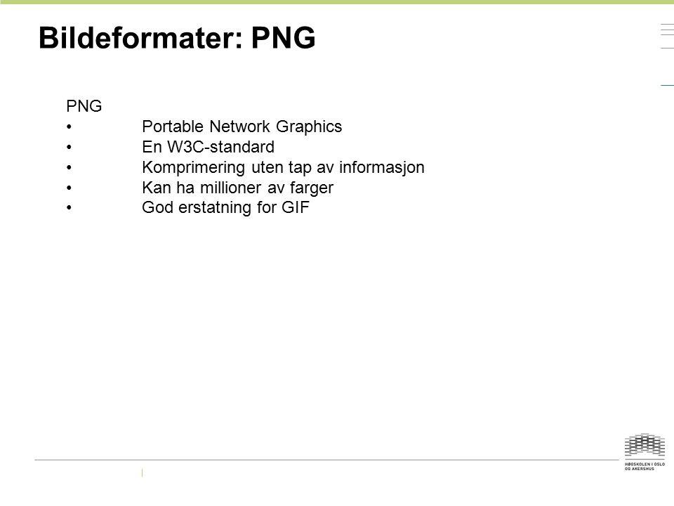 Bildeformater: PNG PNG Portable Network Graphics En W3C-standard Komprimering uten tap av informasjon Kan ha millioner av farger God erstatning for GI