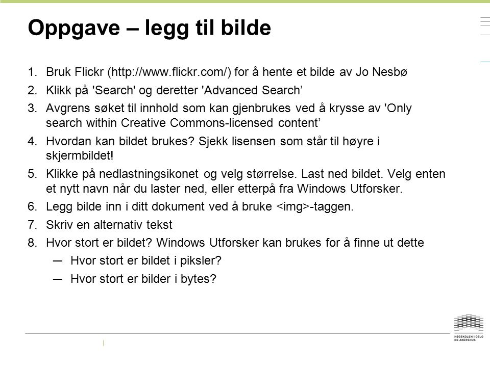 Oppgave – legg til bilde 1.Bruk Flickr (http://www.flickr.com/) for å hente et bilde av Jo Nesbø 2.Klikk på 'Search' og deretter 'Advanced Search' 3.A