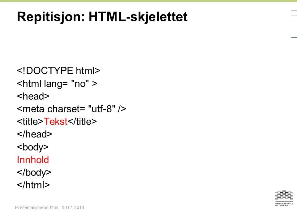 Repetisjon: Elementer og attributter Byggesteinene i HTML-dokumenter er elementer — Alle elementnavn skrives med små bokstaver — Eksempel: God morgen — Dette elementet heter h1 — Elementets innhold er «God morgen» — Start-tagg: — Slutt-tagg: — Alle elementer må åpnes med en start-tagg og lukkes med en slutt-tagg De fleste HTML-elementer kan ha ett eller flere attributter — Eksempel: Lenke til HiOA — Attributter er par av navn og verdi — Verdien skrives med anførselstegn rundt
