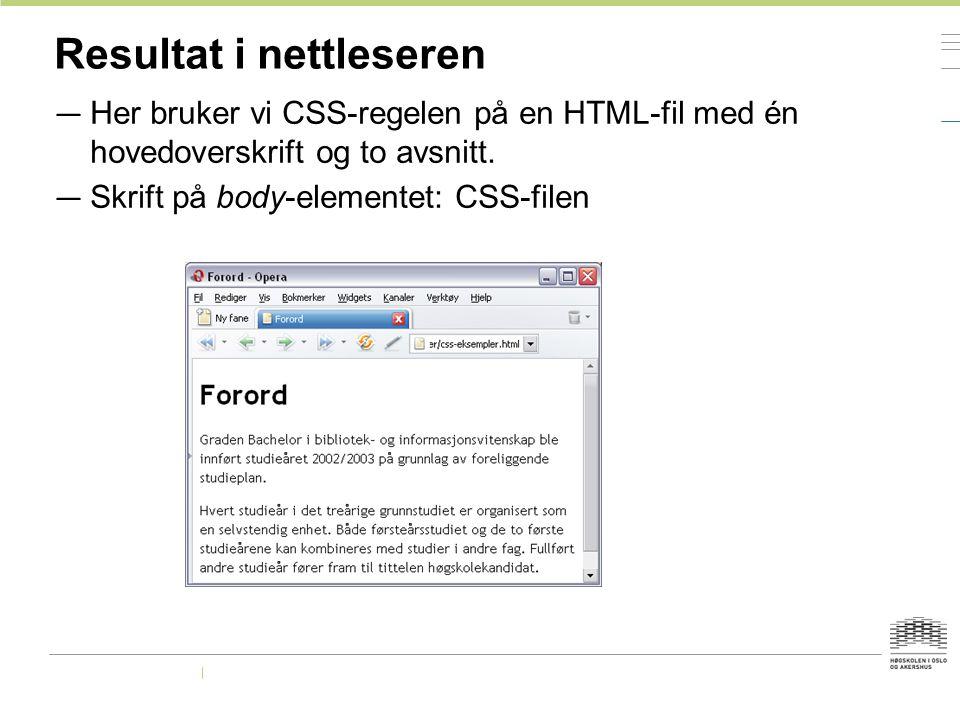 Resultat i nettleseren — Her bruker vi CSS-regelen på en HTML-fil med én hovedoverskrift og to avsnitt. — Skrift på body-elementet: CSS-filen