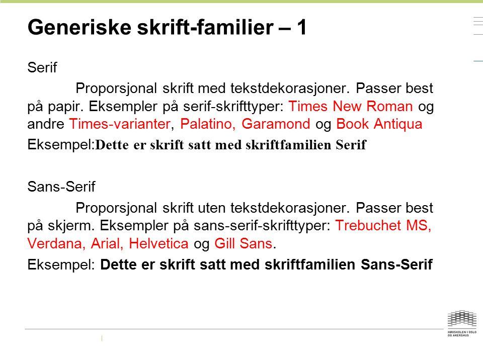 Generiske skrift-familier – 1 Serif Proporsjonal skrift med tekstdekorasjoner. Passer best på papir. Eksempler på serif-skrifttyper: Times New Roman o