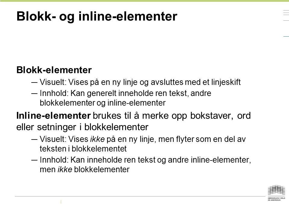 Blokk- og inline-elementer Blokk-elementer — Visuelt: Vises på en ny linje og avsluttes med et linjeskift — Innhold: Kan generelt inneholde ren tekst,