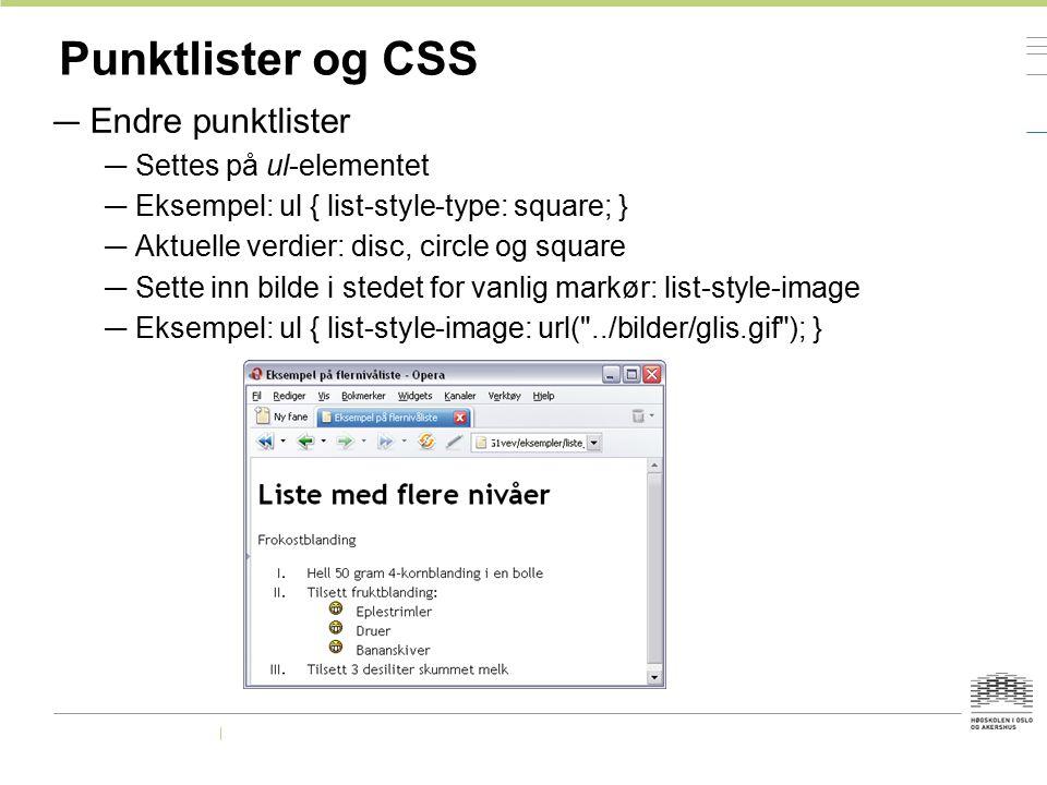 Punktlister og CSS — Endre punktlister — Settes på ul-elementet — Eksempel: ul { list-style-type: square; } — Aktuelle verdier: disc, circle og square