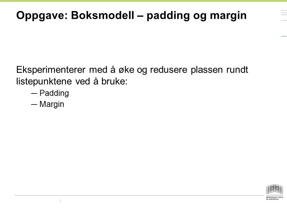 Oppgave: Boksmodell – padding og margin Eksperimenterer med å øke og redusere plassen rundt listepunktene ved å bruke: — Padding — Margin