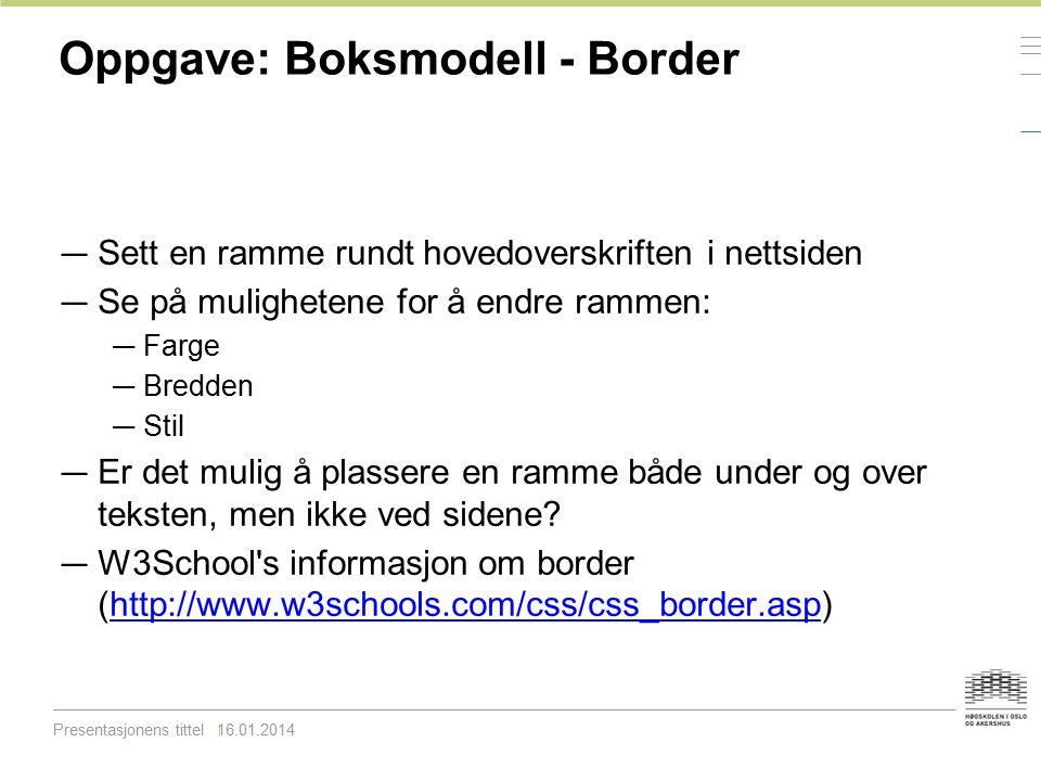 Oppgave: Boksmodell - Border — Sett en ramme rundt hovedoverskriften i nettsiden — Se på mulighetene for å endre rammen: — Farge — Bredden — Stil — Er