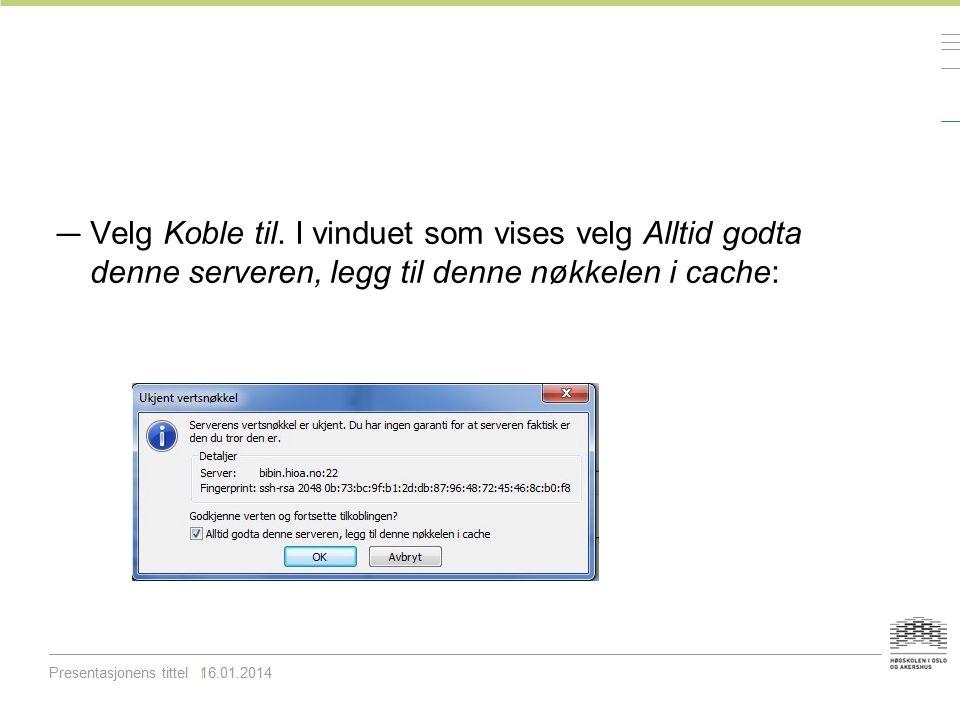 — Velg Koble til. I vinduet som vises velg Alltid godta denne serveren, legg til denne nøkkelen i cache: