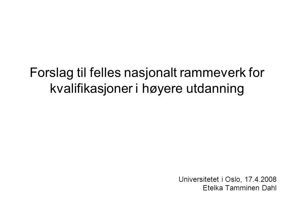 Forslag til felles nasjonalt rammeverk for kvalifikasjoner i høyere utdanning Universitetet i Oslo, 17.4.2008 Etelka Tamminen Dahl