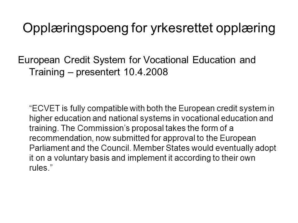 Opplæringspoeng for yrkesrettet opplæring European Credit System for Vocational Education and Training – presentert 10.4.2008 ECVET is fully compatible with both the European credit system in higher education and national systems in vocational education and training.