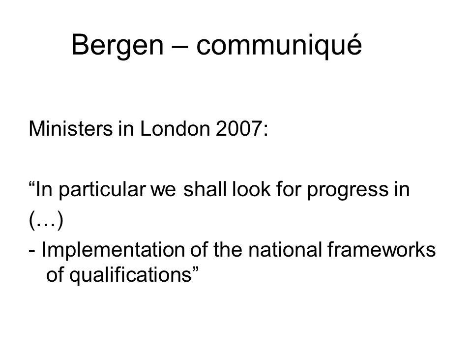 "Bergen – communiqué Ministers in London 2007: ""In particular we shall look for progress in (…) - Implementation of the national frameworks of qualific"