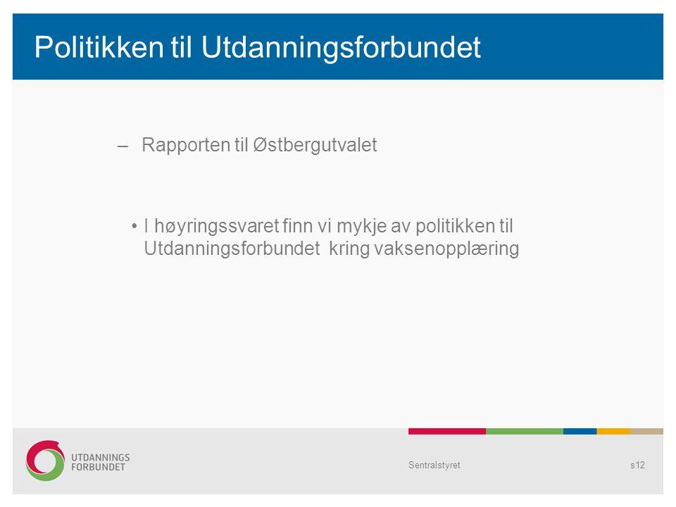 Sentralstyrets12 Politikken til Utdanningsforbundet – Rapporten til Østbergutvalet I høyringssvaret finn vi mykje av politikken til Utdanningsforbundet kring vaksenopplæring